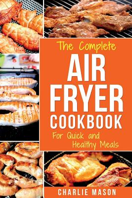 Air Fryer Cookbook: For Quick and Healthy Meals - Mason, Charlie