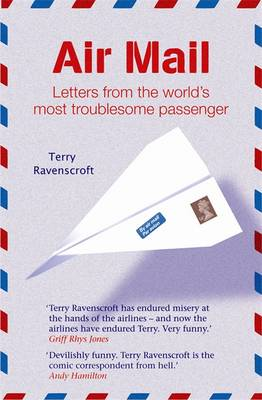 Air Mail: Letters from the World's Most Troublesome Passenger - Ravenscroft, Terry