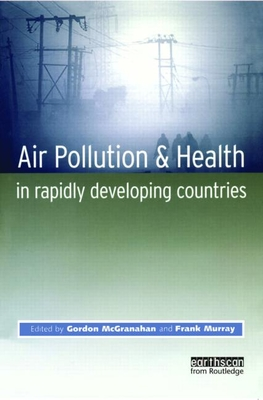 Air Pollution and Health in Rapidly Developing Countries - McGranahan, Gordon
