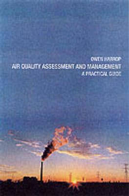 Air Quality Assessment and Management: A Practical Guide - Harrop, Owen, Dr., and Harrap, Owen, and Harrop, D Owen