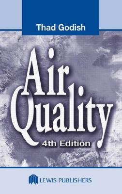 Air Quality, Fourth Edition - Thaddeus Godish, and Godish, Thaddeus, and Fu, Joshua S