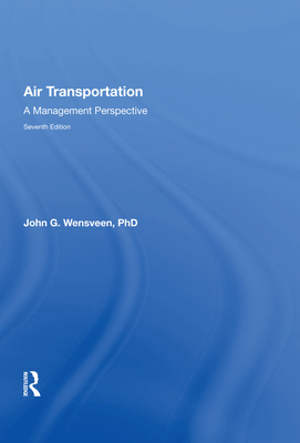 Air Transportation: A Management Perspective - Wensveen, John