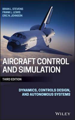 Aircraft Control and Simulation: Dynamics, Controls Design, and Autonomous Systems - Stevens, Brian L, and Lewis, Frank L, and Johnson, Eric N