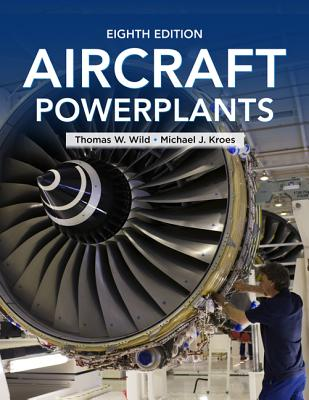 Aircraft Powerplants, Eighth Edition - Wild, Thomas W., and Kroes, Michael J.