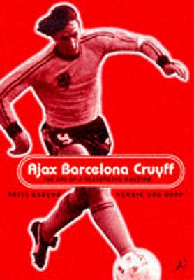 Ajax, Barcelona, Cruyff - Barend, Frits, and Dorp, Henk Van, and Winner, David (Translated by)