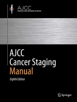 AJCC Cancer Staging Manual - Amin, Mahul B. (Editor), and Edge, Stephen B. (Editor), and Greene, Frederick L. (Editor)