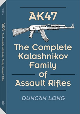 Ak47: The Complete Kalashnikov Family of Assault Rifles - Long, Duncan
