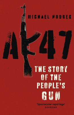 AK47: The Story of the People's Gun - Hodges, Michael