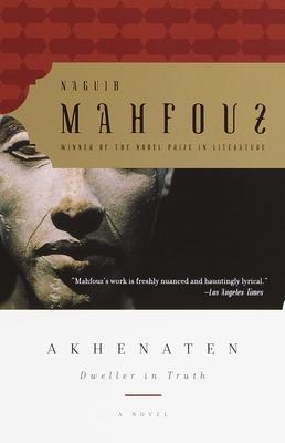 Akhenaten: Dweller in Truth - Mahfouz, Naguib