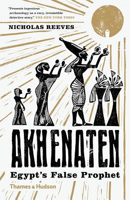 Akhenaten: Egypt's False Prophet - Reeves, Nicholas