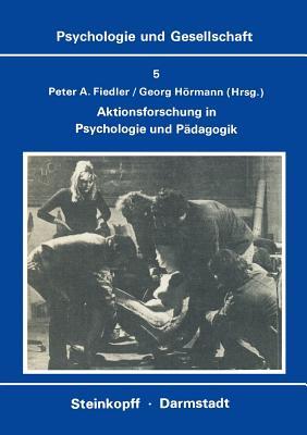 Aktionsforschung in Psychologie Und Padagogik - Fiedler, P a (Editor), and Hormann, G (Editor)