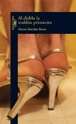 Al Diablo La Maldita Primavera - Sanchez Baute, Alonso