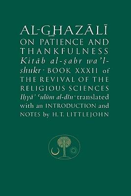 Al-Ghazali on Patience and Thankfulness - Al-Ghazali, Abu Hamid Muhammad, and Littlejohn, H T (Translated by)