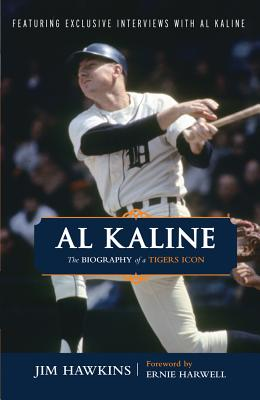 Al Kaline: The Biography of a Tigers Icon - Hawkins, Jim, Dr.