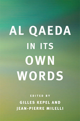 Al Qaeda in Its Own Words - Kepel, Gilles, Professor (Editor), and Milelli, Jean-Pierre (Editor), and Saghi, Omar (Notes by)