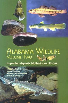 Alabama Wildlife: Imperiled Aquatic Mollusks and Fishes - Mirarchi, Ralph E (Editor)