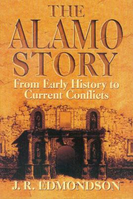 Alamo Story: From Early History to Current Conflicts - Edmonson, Jack, and Edmondson, J R