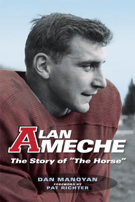 """Alan Ameche: The Story of """"The Horse"""" - Manoyan, Dan, and Richter, Pat (Foreword by)"""