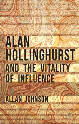 Alan Hollinghurst and the Vitality of Influence - Johnson, Allan
