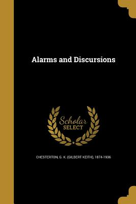 Alarms and Discursions - Chesterton, G K (Gilbert Keith) 1874- (Creator)