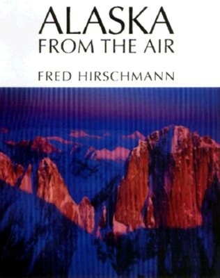 Alaska from the Air - Hirschmann, Fred