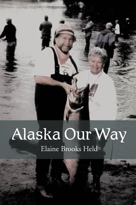 Alaska Our Way - Held, Elaine Brooks