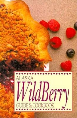 Alaska Wild Berry Guide and Cookbook - Alaska Northwest Publishing