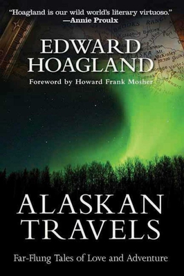 Alaskan Travels: Far-Flung Tales of Love and Adventure - Hoagland, Edward