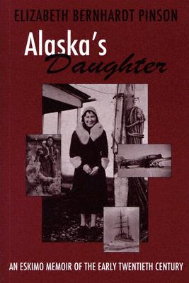 Alaska's Daughter: An Eskimo Memoir of the Early Twentieth Century - Pinson, Elizabeth