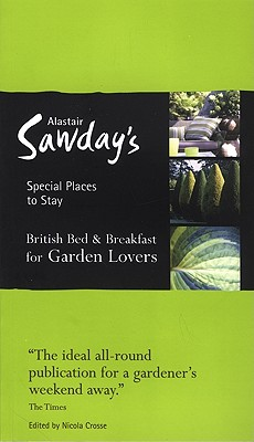 Alastair Sawday's Special Places to Stay: British Bed & Breakfast for Garden Lovers - Crosse, Nicola (Editor)