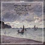 Albéric Magnard: Piano Trio Op. 18; Violin Sonata Op. 13