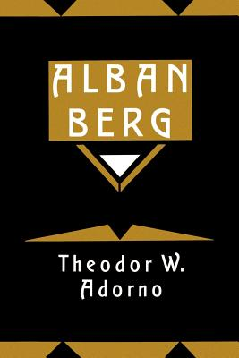 Alban Berg: Master of the Smallest Link - Adorno, Theodor Wiesengrund