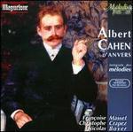 Albert Cahen d'Anvers: Intégrale des mélodies et pièces pour piano
