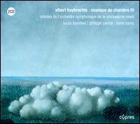 Albert Huybrechts: Musique de Chambre III - Carlos Bruneel (flute); Lionel Bams (piano); Lucas Blondeel (piano); Monnaie Wind Quintet; Philippe Pierlot (viola da gamba);...