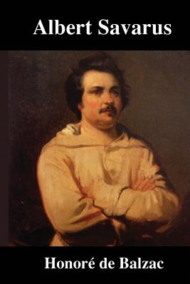 Albert Savarus - De Balzac, Honore, and Marriage, Ellen (Translated by), and P, S R (Prepared for publication by)