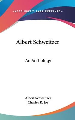 Albert Schweitzer : an anthology - Schweitzer, Albert