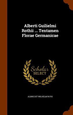 Alberti Guilielmi Rothii ... Tentamen Florae Germanicae - Roth, Albrecht Wilhelm