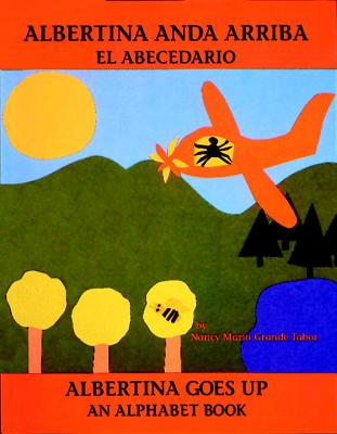 Albertina Anda Arriba: El Abecedario / Albertina Goes Up: An Alphabet Book -