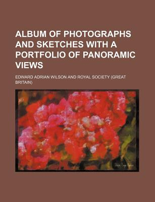 Album of Photographs and Sketches with a Portfolio of Panoramic Views - Wilson, Edward Adrian