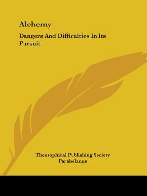 Alchemy: Dangers and Difficulties in Its Pursuit - Theosophical Publishing Society, and Parabolanus