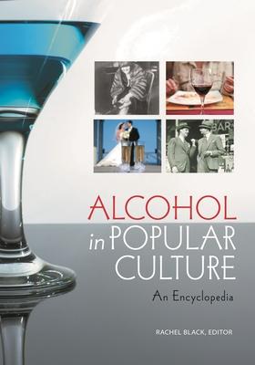 Alcohol in Popular Culture: An Encyclopedia - Black, Rachel (Editor)