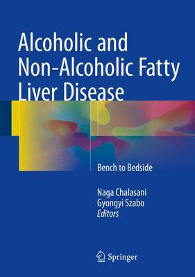Alcoholic and Non-Alcoholic Fatty Liver Disease: Bench to Bedside - Chalasani, Naga (Editor), and Szabo, Gyongyi (Editor)