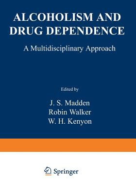 Alcoholism and Drug Dependence: A Multidisciplinary Approach - Madden, J (Editor)
