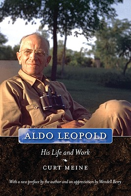 Aldo Leopold: His Life and Work - Meine, Curt D, and Mayer, Pete, and Andre, Eric (Photographer)