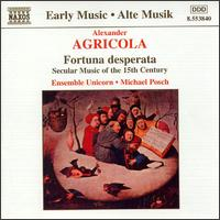 Alexander Agricola: Fortuna desperata - Ensemble Unicorn; Michael Posch (conductor)