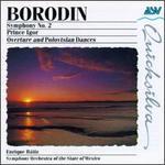 Alexander Borodin: Symphony No. 2; Prince Igor Overture and Polovtsian Dances