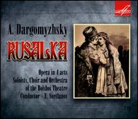 Alexander Dargomyzhsky: Rusalka - Alexei Krivchenmya (bass); Evgeniya Smolenskaya (soprano); Ivan Kozlovsky (tenor); Ivan Skobtsov (baritone);...