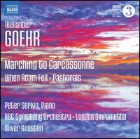 Alexander Goehr: Marching to Carcassonne; When Adam Fell; Pastorals - Peter Serkin (piano); Oliver Knussen (conductor)