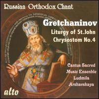 Alexander Gretchaninov: The Liturgy of St. John Chrysostom No. 4 - Alexei Godunov (speech/speaker/speaking part); Cantus Sacred Music Ensemble; Cantus Sacred Music Ensemble;...