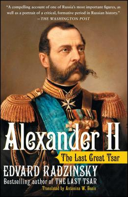 Alexander II: The Last Great Tsar - Radzinsky, Edvard, and Bouis, Antonina W, Ms. (Translated by)